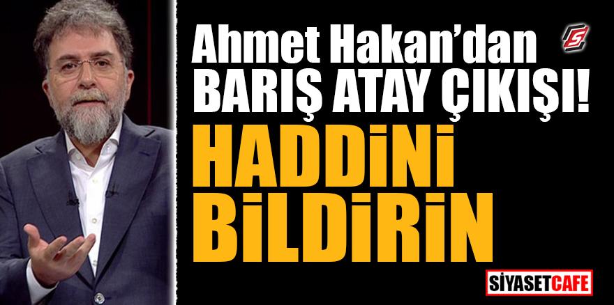 Ahmet Hakan'dan Barış Atay çıkışı! Haddini bildirin