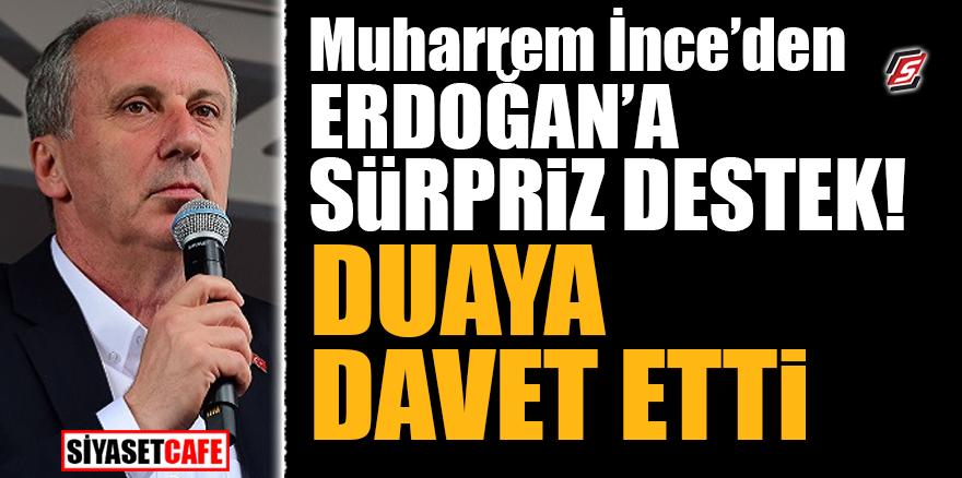 Muharrem İnce'den Erdoğan'a sürpriz destek! Duaya davet etti
