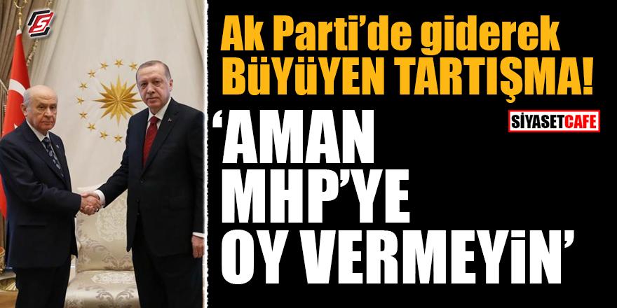 AK Parti'de giderek büyüyen tartışma! 'Aman MHP'ye oy vermeyin'