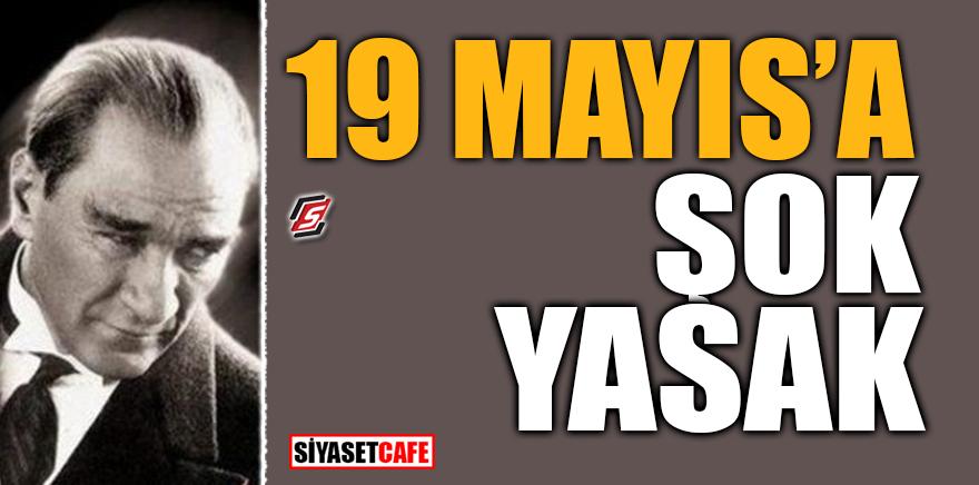 19 Mayıs'a şok yasak!