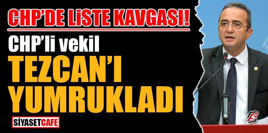 CHP'de liste kavgası! CHP'li vekil, Bülent Tezcan'ı yumrukladı