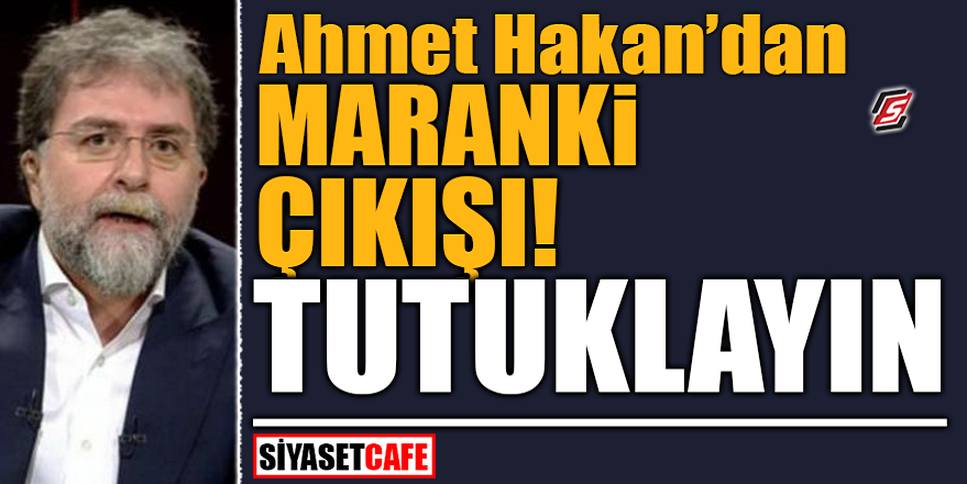 Ahmet Hakan'dan Maranki çıkışı! Tutuklayın