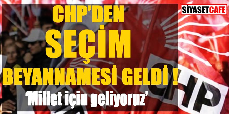 CHP'den seçim beyannamesi geldi! 'Millet için geliyoruz'