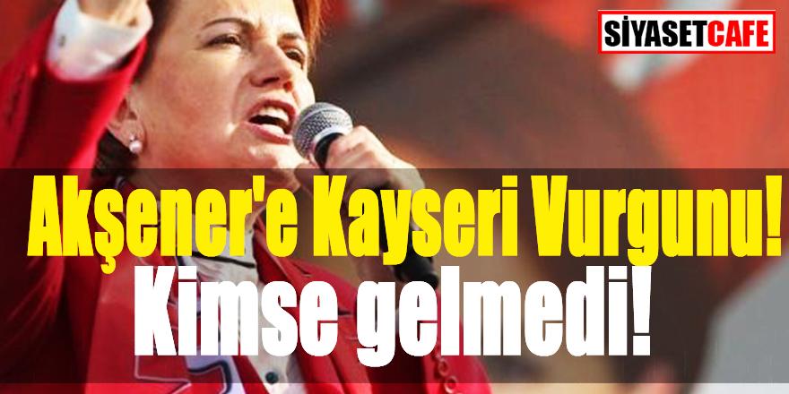 Akşener'e Kayseri Vurgunu! Kimse gelmedi