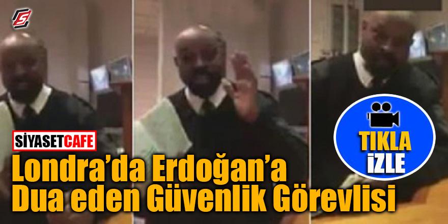 Londra'da güvenlik görevlisi Erdoğan'a dua etti!