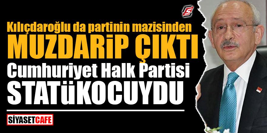 Kılıçdaroğlu da partinin mazisinden muzdarip çıktı! 'CHP statükocuydu'