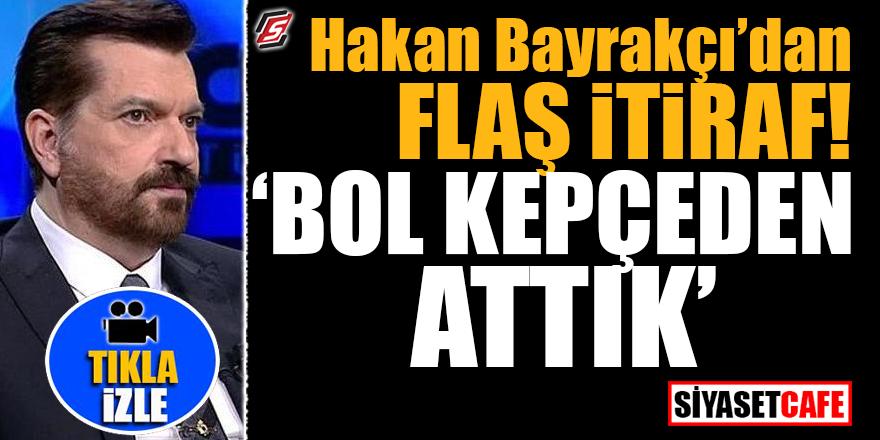 Hakan Bayrakçı'dan flaş itiraf! 'Bol kepçeden attık'