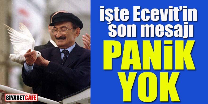 İşte Ecevit'in son mesajı: Panik yok!