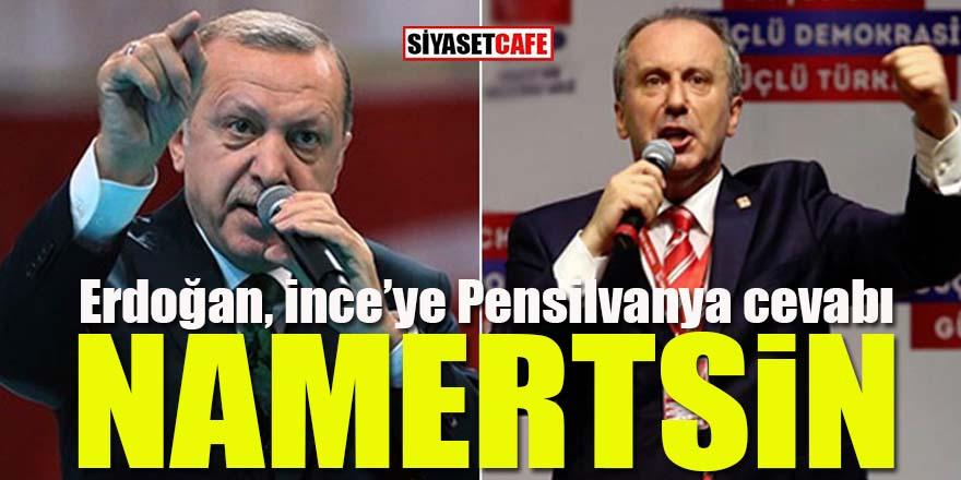 Erdoğan'dan Muharrem İnce'ye Pensilvanya cevabı: Namertsin!