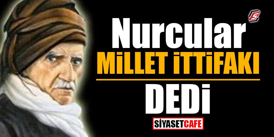 Nurcular 'Millet İttifakı' dedi
