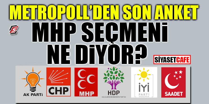 Metropoll'den son anket! MHP seçmeni ne diyor?