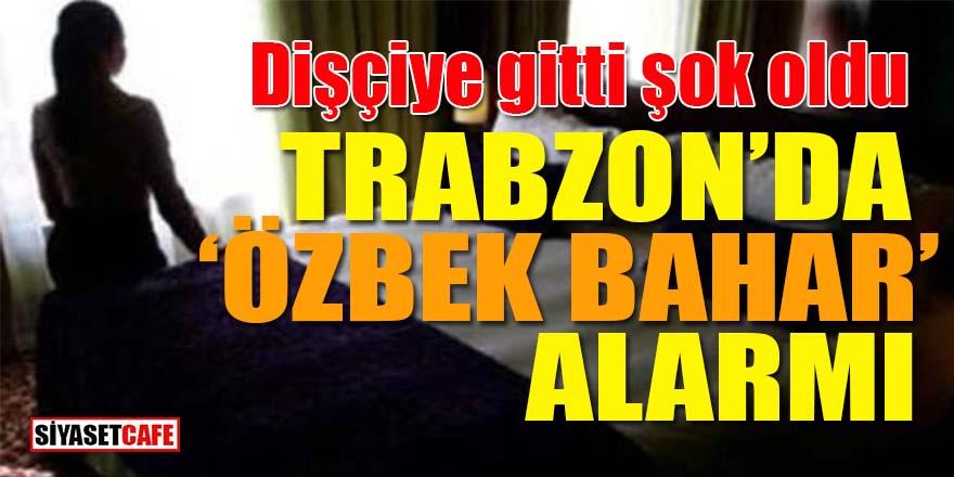 Trabzon'da Özbek Bahar alarmı