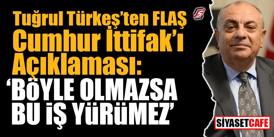 Tuğrul Türkeş'ten flaş Cumhur İttifak'ı açıklaması! 'Böyle olmazsa bu iş yürümez'