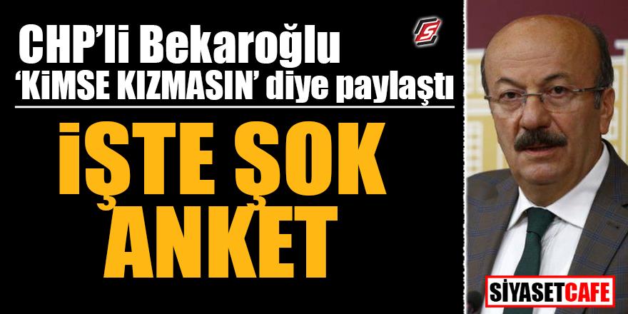 """CHP'li Bekaroğlu """"kimse kızmasın"""" diye paylaştı! İŞTE ŞOK ANKET"""
