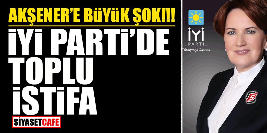 Akşener'e büyük şok! İYİ Parti'de toplu istifa