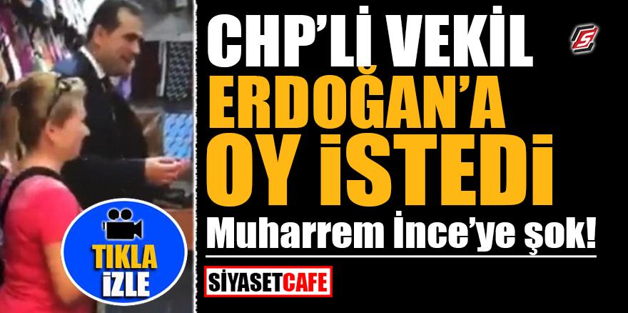 CHP'li vekil Erdoğan'a oy istedi