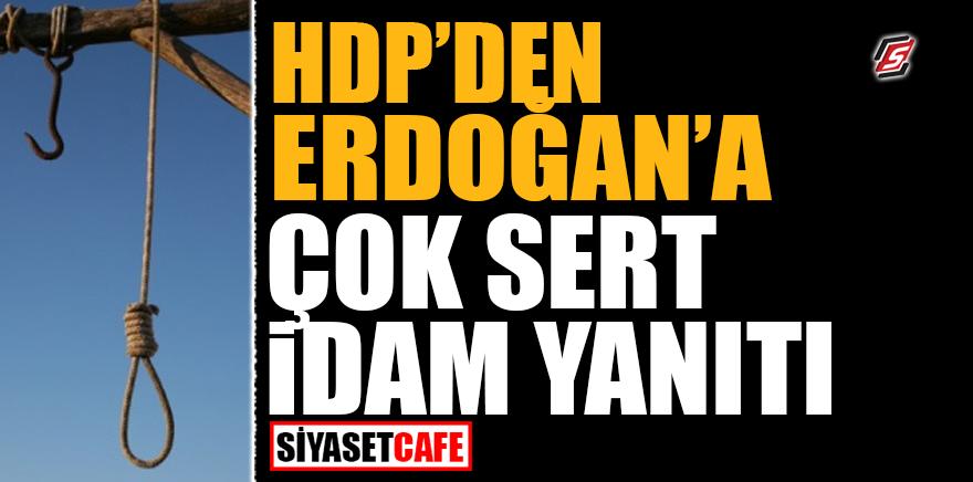 HDP'den Erdoğan'a çok sert idam yanıtı