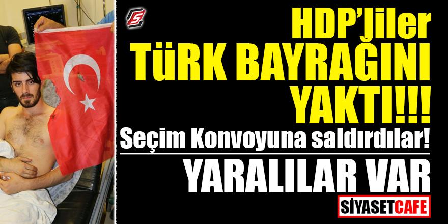 HDP'liler Türk Bayrağını yaktı! Seçim konvoyuna saldırdılar! Yaralılar var