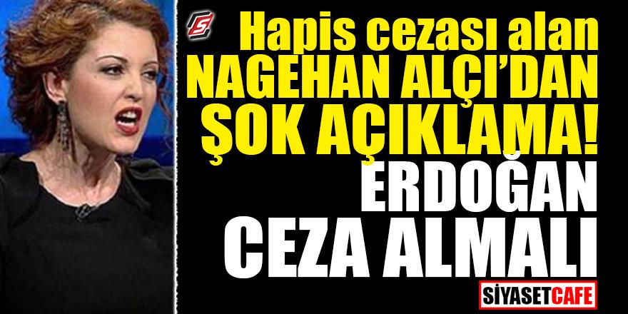 Hapis cezası alan Nagehan'dan şok açıklama! Erdoğan ceza almalı