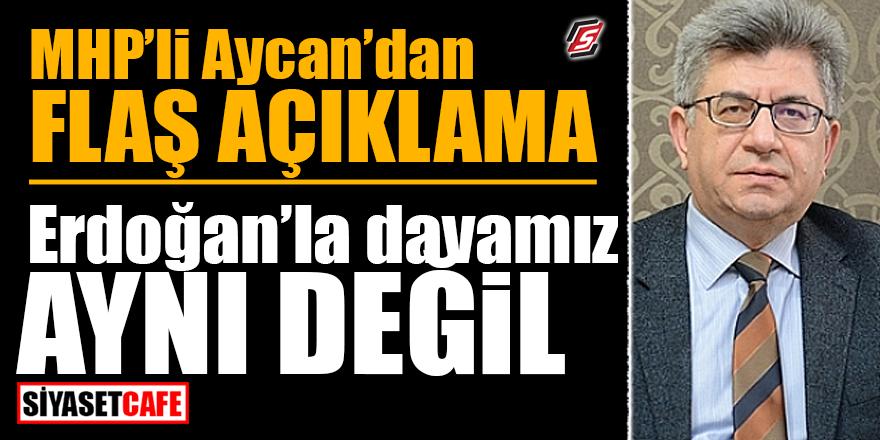 MHP'li Aycan'dan flaş açıklama! Erdoğan'la davamız aynı değil