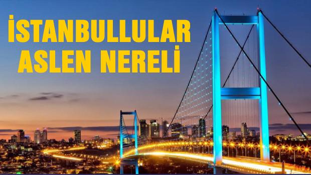 İstanbullu'lar aslen nereli çıktı