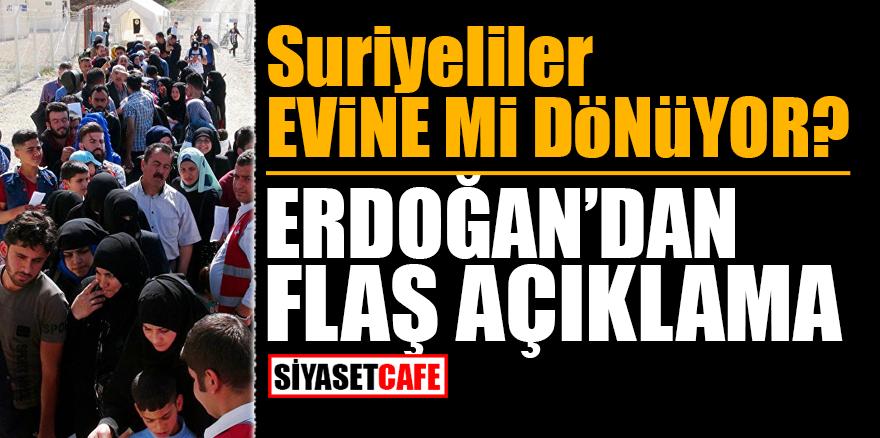 Suriyeliler evine mi dönüyor? Erdoğan'dan FLAŞ açıklama