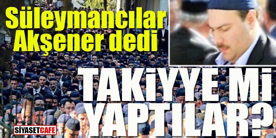 Süleymancılar Akşener dedi