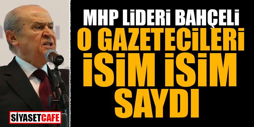 MHP Lideri Bahçeli o gazetecileri isim isim saydı