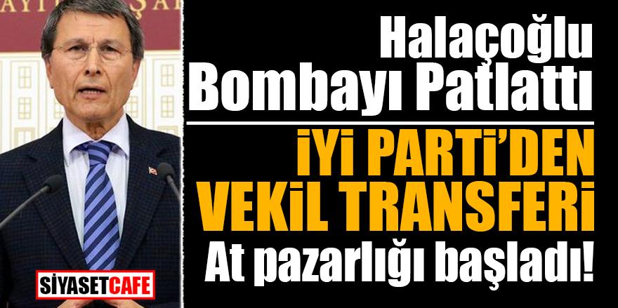 Halaçoğlu bombayı patlattı! İYİ Parti'den vekil transferi! At pazarlığı başladı
