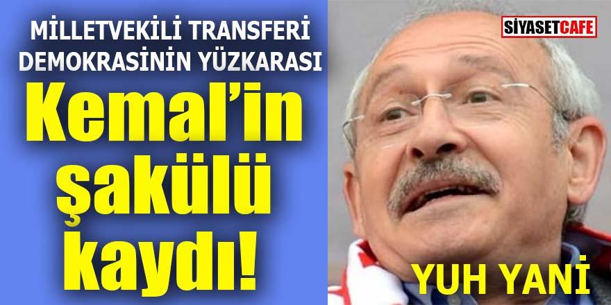 Kılıçdaroğlu'nun şakülü kaydı: Milletvekili transferleri demokrasinin yüzkarasıdır!