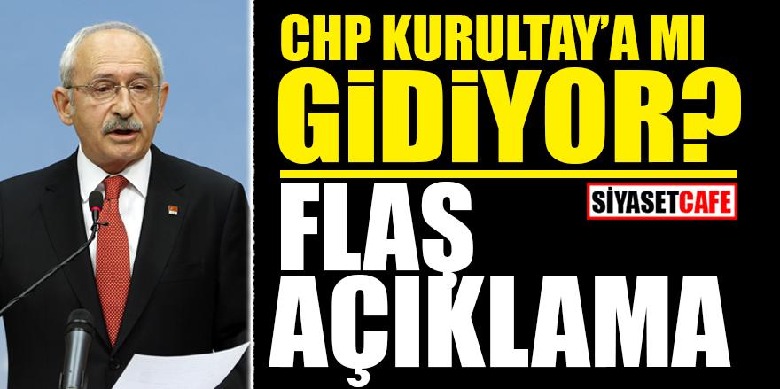 CHP Kurultay'a mı gidiyor? FLAŞ AÇIKLAMA