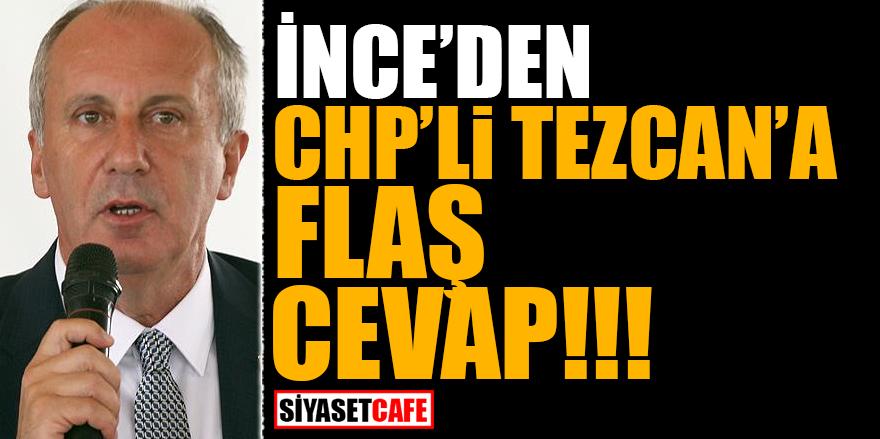 İnce'den CHP'li Tezcan'a flaş cevap