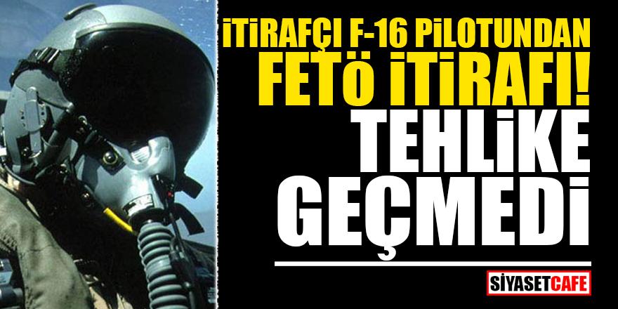 İtirafçı F-16 pilotundan FETÖ itirafı! TEHLİKE GEÇMEDİ