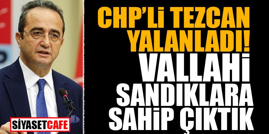 CHP'li Tezcan yalanladı! Vallahi sandıklara sahip çıktık
