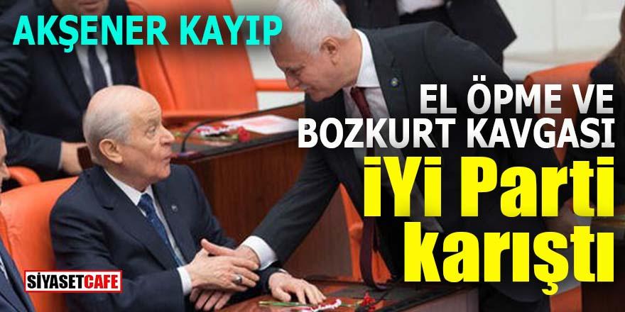 El öpme ve Bozkurt kavgası: İYİ Parti karıştı, Akşener kayıp!