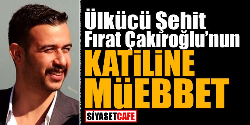 Ülkücü şehit Fırat Çakıroğlu'nun katiline müebbet