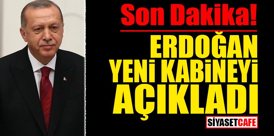 Son Dakika! Erdoğan yeni kabineyi açıkladı