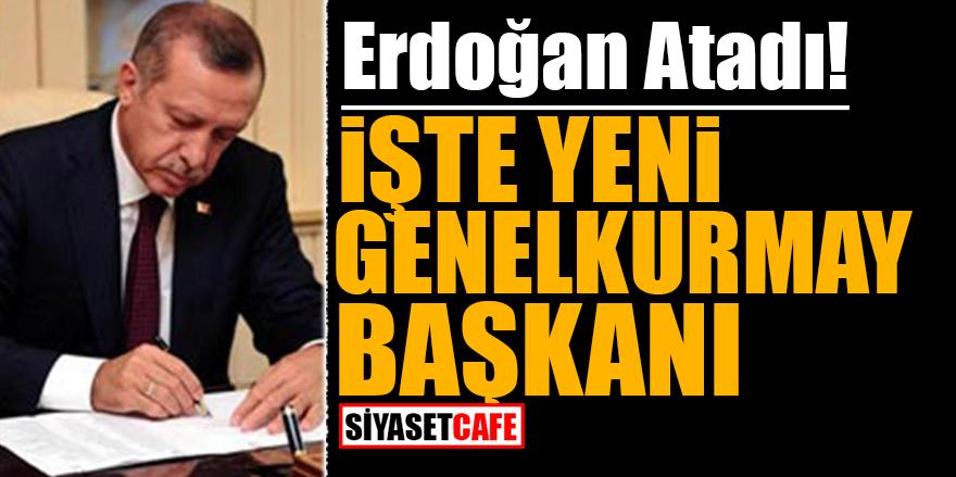 Erdoğan atadı! İşte yeni Genelkurmay Başkanı