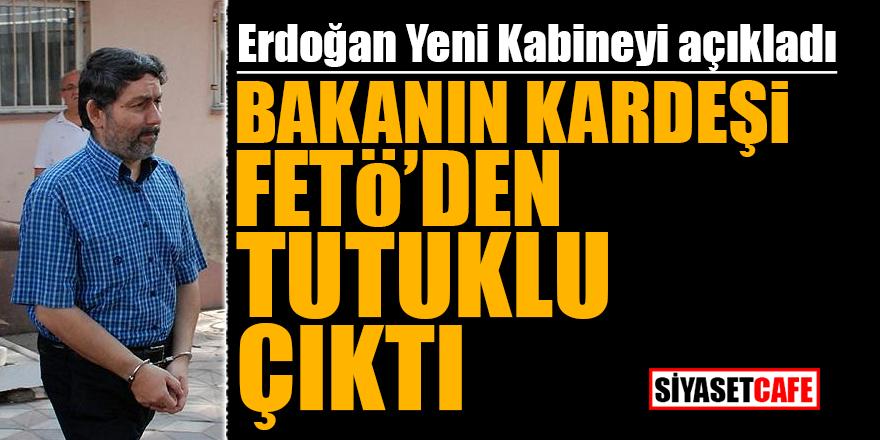 Erdoğan yeni kabineyi açıkladı! Bakanın kardeşi FETÖ'den tutuklu çıktı
