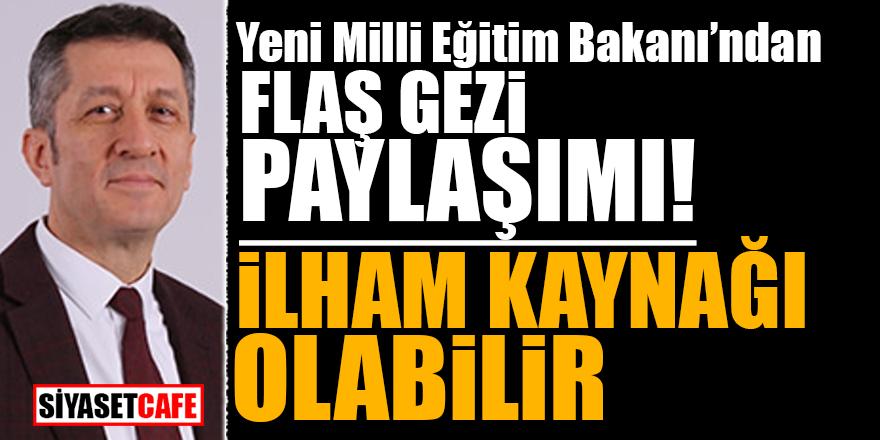 Yeni Milli Eğitim Bakanı'ndan flaş Gezi paylaşımı! İlham kaynağı olabilir