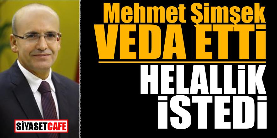 Mehmet Şimşek veda etti! Helallik istedi