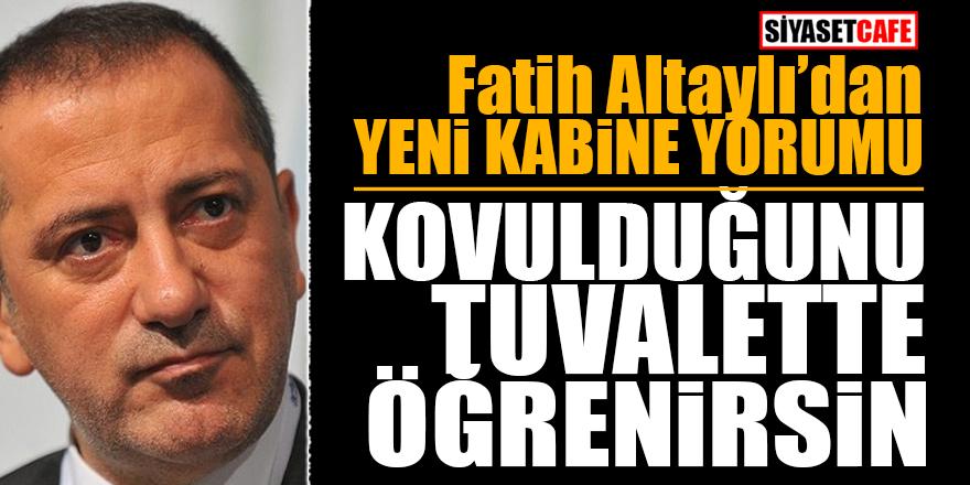Fatih Altaylı'dan yeni Kabine yorumu! Kovulduğunu tuvalette öğrenirsin