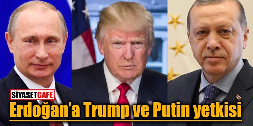 Erdoğan'a Trump ve Putin yetkisi