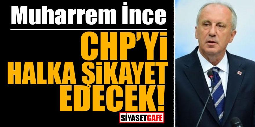 İnce CHP'yi halka şikayet edecek