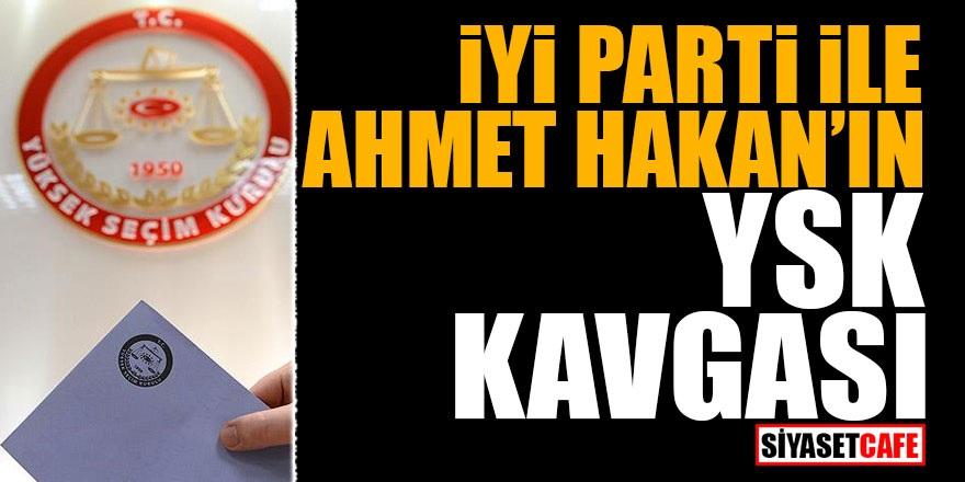 İYİ Parti ile Ahmet Hakan'ın YSK kavgası