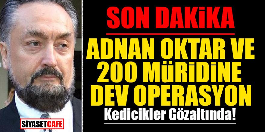 Son Dakika! Adnan Oktar ve 200 müridine dev operasyon! Kedicikler gözaltında