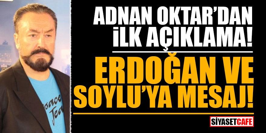 Adnan Oktar'dan ilk açıklama! Erdoğan ve Soylu'ya mesaj
