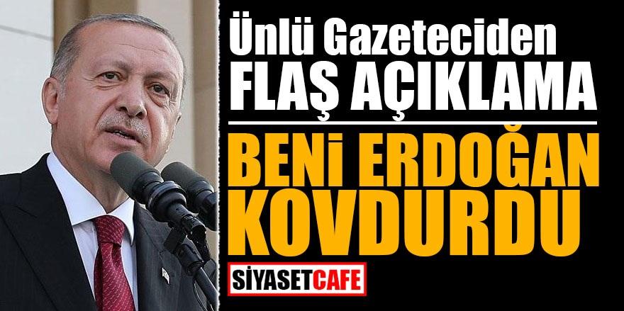 Ünlü gazeteciden flaş açıklama! Beni Erdoğan kovdurdu