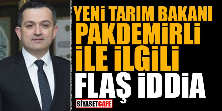 Yeni Tarım Bakanı ile ilgili FLAŞ iddia!