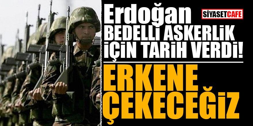 Erdoğan bedelli askerlik için tarih verdi! 'Erkene çekeceğiz'